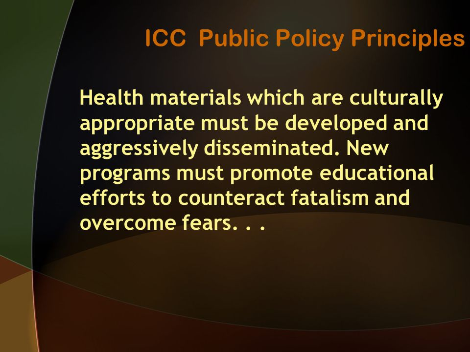 ICC Public Policy Principles Health materials which are culturally appropriate must be developed and aggressively disseminated.