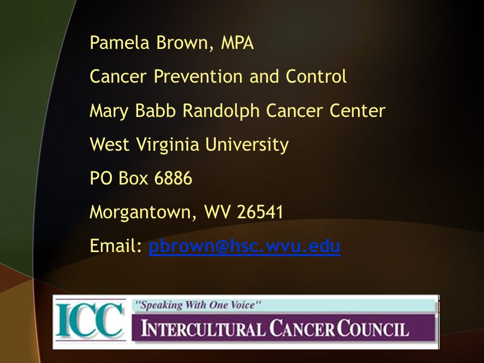 Pamela Brown, MPA Cancer Prevention and Control Mary Babb Randolph Cancer Center West Virginia University PO Box 6886 Morgantown, WV