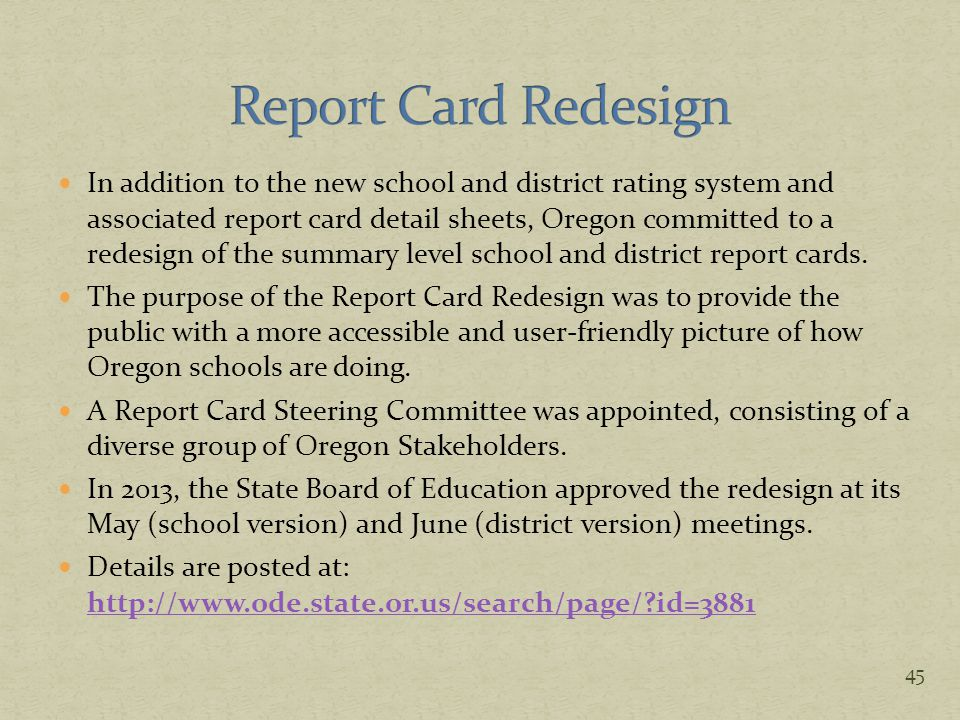 In addition to the new school and district rating system and associated report card detail sheets, Oregon committed to a redesign of the summary level