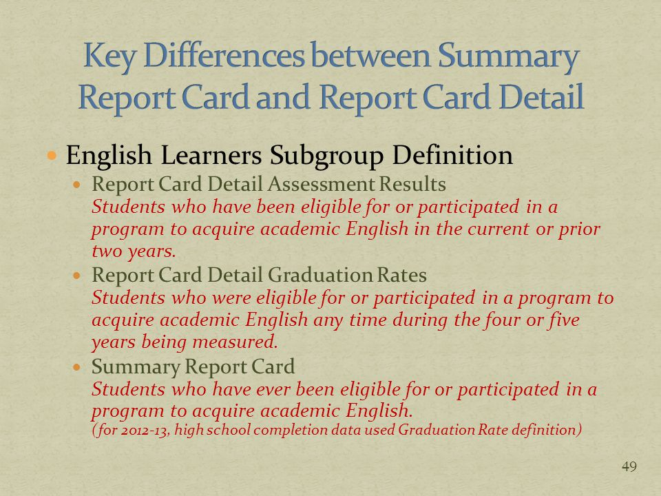 English Learners Subgroup Definition Report Card Detail Assessment Results Students who have been eligible for or participated in a program to acquire