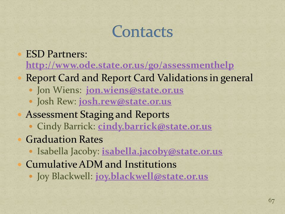 ESD Partners: http://www.ode.state.or.us/go/assessmenthelp http://www.ode.state.or.us/go/assessmenthelp Report Card and Report Card Validations in gen