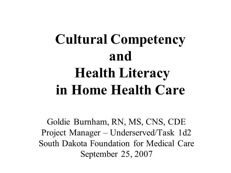 Goldie Burnham, RN, MS, CNS, CDE Project Manager – Underserved/Task 1d2 South Dakota Foundation for Medical Care September 25, 2007 Cultural Competenc