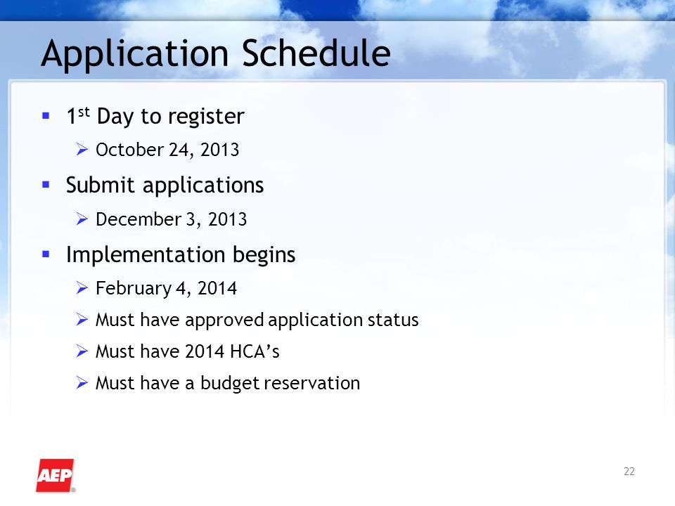 22 Application Schedule  1 st Day to register  October 24, 2013  Submit applications  December 3, 2013  Implementation begins  February 4, 2014