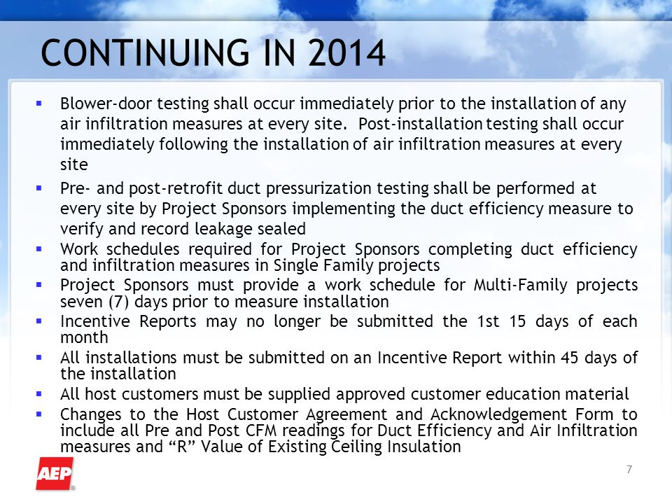 7 CONTINUING IN 2014  Blower-door testing shall occur immediately prior to the installation of any air infiltration measures at every site. Post-inst