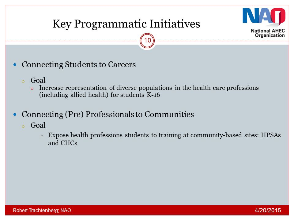 Key Programmatic Initiatives Connecting Students to Careers o Goal o Increase representation of diverse populations in the health care professions (in
