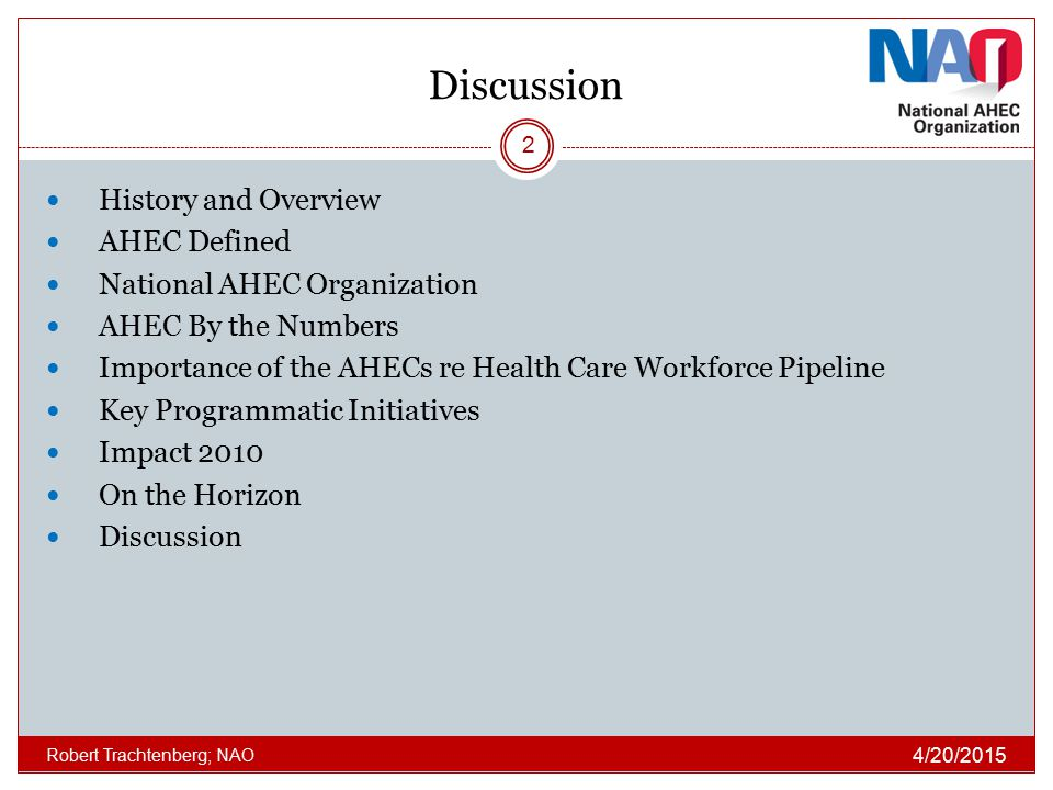 Discussion History and Overview AHEC Defined National AHEC Organization AHEC By the Numbers Importance of the AHECs re Health Care Workforce Pipeline