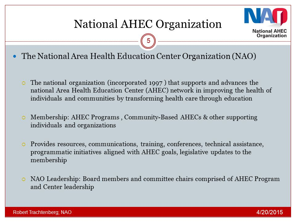 National AHEC Organization The National Area Health Education Center Organization (NAO)  The national organization (incorporated 1997 ) that supports