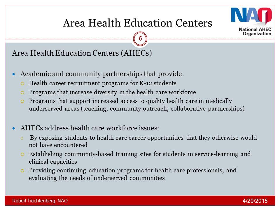 Area Health Education Centers Area Health Education Centers (AHECs) Academic and community partnerships that provide:  Health career recruitment prog