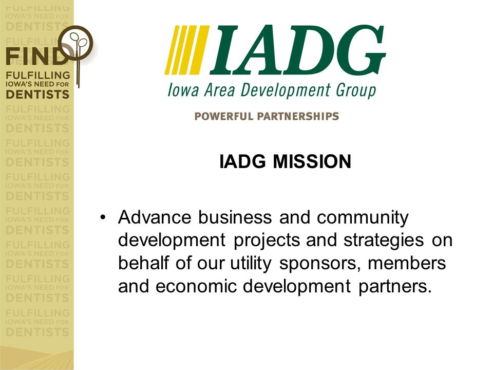 IADG MISSION Advance business and community development projects and strategies on behalf of our utility sponsors, members and economic development pa