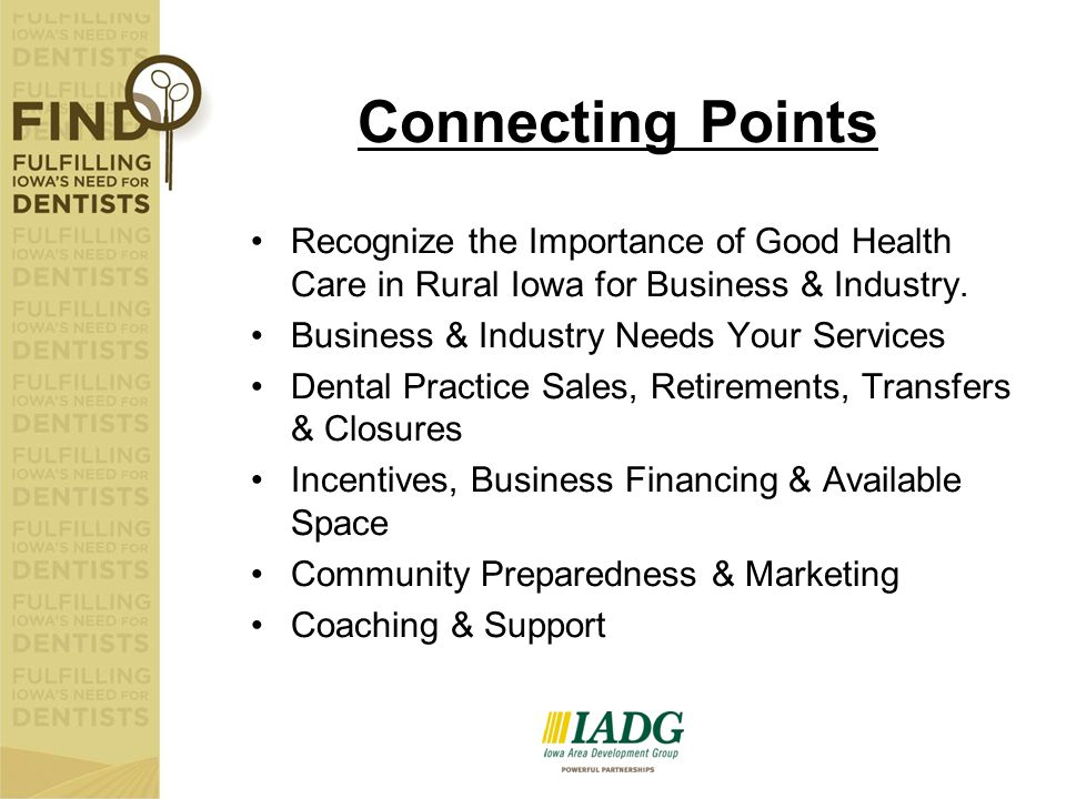 Connecting Points Recognize the Importance of Good Health Care in Rural Iowa for Business & Industry. Business & Industry Needs Your Services Dental P