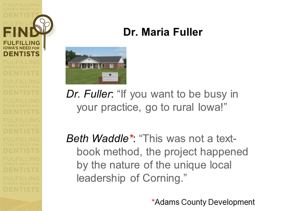 "Dr. Maria Fuller Dr. Fuller: ""If you want to be busy in your practice, go to rural Iowa!"" Beth Waddle*: ""This was not a text- book method, the project"