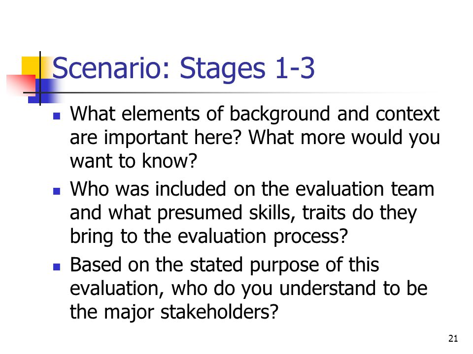 21 Scenario: Stages 1-3 What elements of background and context are important here.