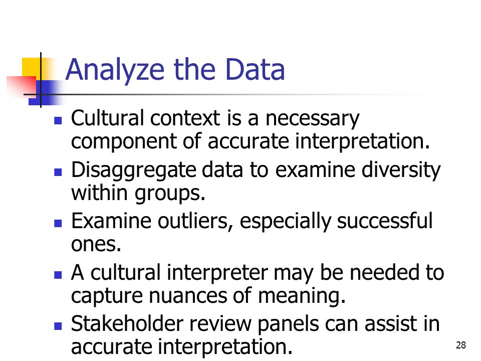 28 Analyze the Data Cultural context is a necessary component of accurate interpretation.