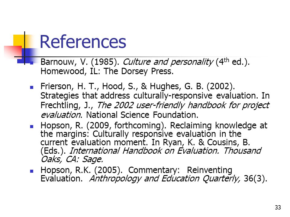 33 References Barnouw, V. (1985). Culture and personality (4 th ed.).