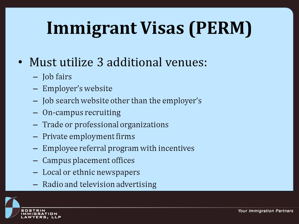 Immigrant Visas (PERM and Special Recruitment PERM) After PERM approved, may file immigrant visa petition (I-140) Employer must show ability to pay worker's wage (annual report, audited financial statements, or confirmation letter) Employee must meet job requirements (education, training, experience)