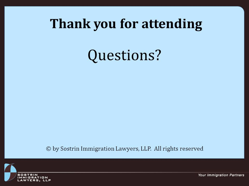 Thank you for attending Questions © by Sostrin Immigration Lawyers, LLP. All rights reserved
