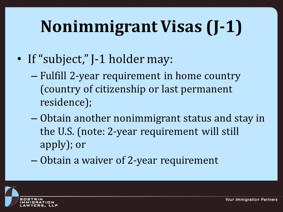 J-1 Waiver Waivers of 2-year requirement: – No-Objection Waiver (not available if subject because of GME) – Interested Government Agency Waiver (e.g., State Health Department, HHS, NSF, DOE, DOD, etc.) – Hardship Waiver – Persecution Waiver Special considerations for Fulbright scholars