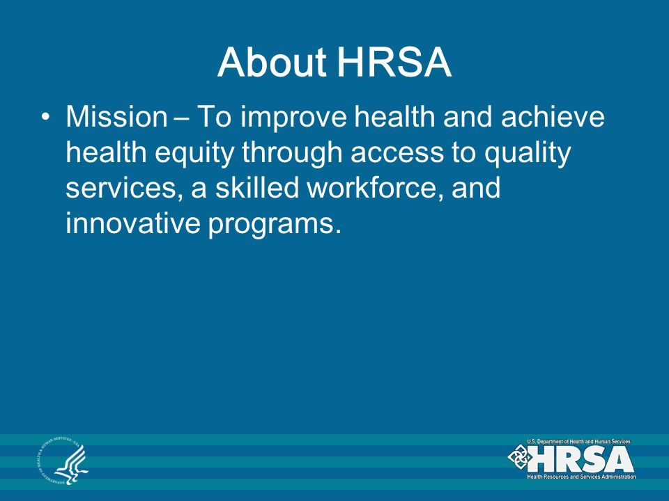 Finding HRSA Opportunities HRSA Web site - www.hrsa.govwww.hrsa.gov HRSA posts all open funding opportunities online at http://www.hrsa.gov/grants/index.html Technical assistance resources for applicants are available under How to Apply at http://www.hrsa.gov/grants/apply/index.html
