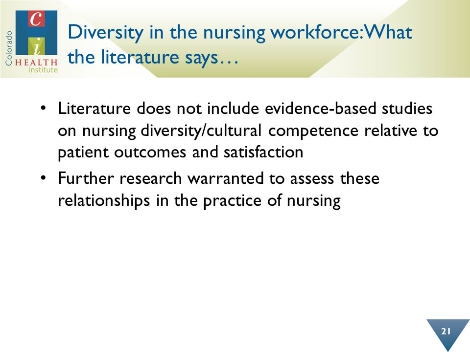 Diversity in the nursing workforce: What the literature says… Literature does not include evidence-based studies on nursing diversity/cultural compete