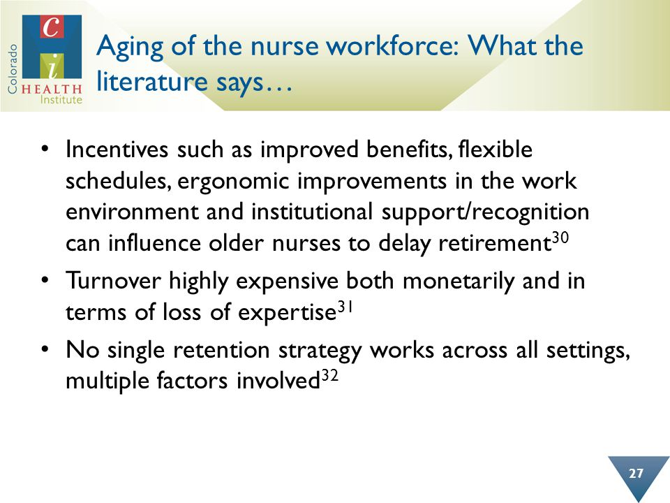 Aging of the nurse workforce: What the literature says… Incentives such as improved benefits, flexible schedules, ergonomic improvements in the work e