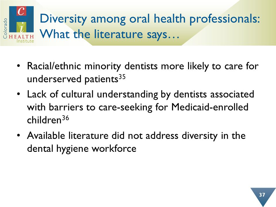 Diversity among oral health professionals: What the literature says… 37 Racial/ethnic minority dentists more likely to care for underserved patients 3