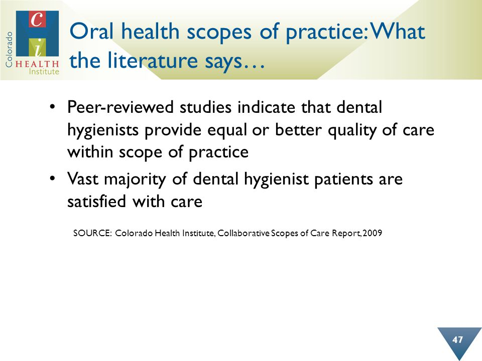 Oral health scopes of practice: What the literature says… Peer-reviewed studies indicate that dental hygienists provide equal or better quality of car