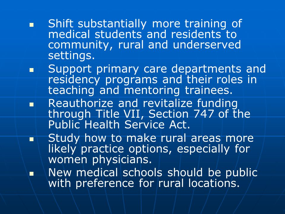Shift substantially more training of medical students and residents to community, rural and underserved settings. Support primary care departments and