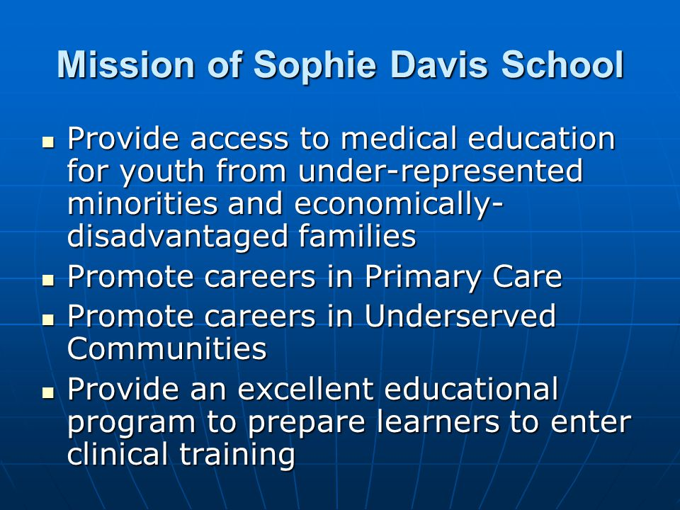Mission of Sophie Davis School Provide access to medical education for youth from under-represented minorities and economically- disadvantaged familie