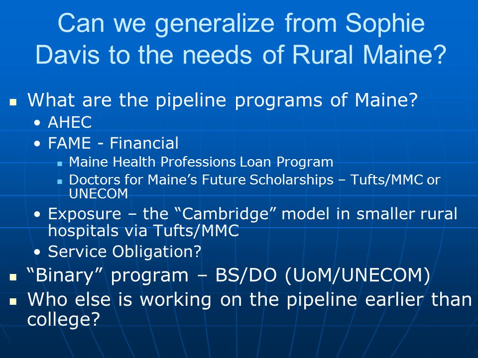 Can we generalize from Sophie Davis to the needs of Rural Maine? What are the pipeline programs of Maine? AHEC FAME - Financial Maine Health Professio