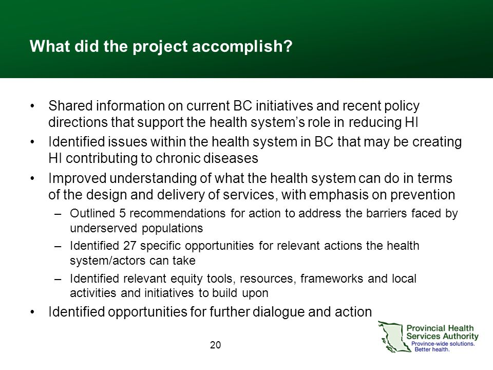 20 What did the project accomplish? Shared information on current BC initiatives and recent policy directions that support the health system's role in