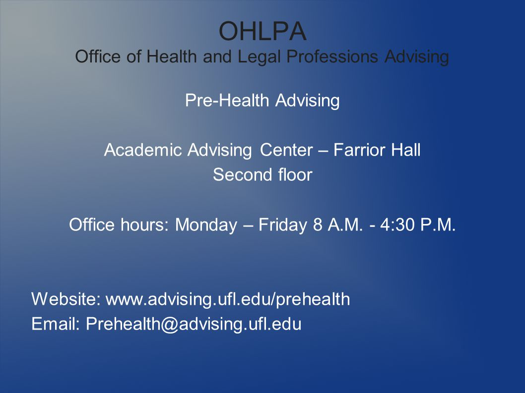 OHLPA Office of Health and Legal Professions Advising Pre-Health Advising Academic Advising Center – Farrior Hall Second floor Office hours: Monday – Friday 8 A.M.