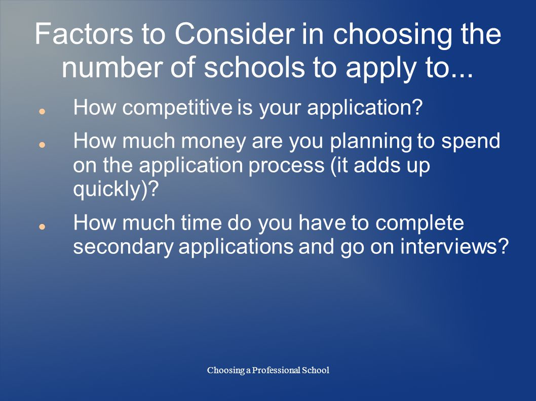 Choosing a Professional School Factors to Consider in choosing the number of schools to apply to...