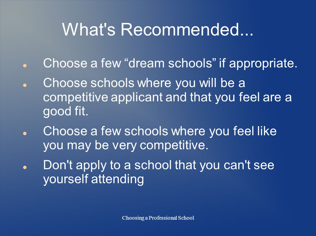 Choosing a Professional School What s Recommended...