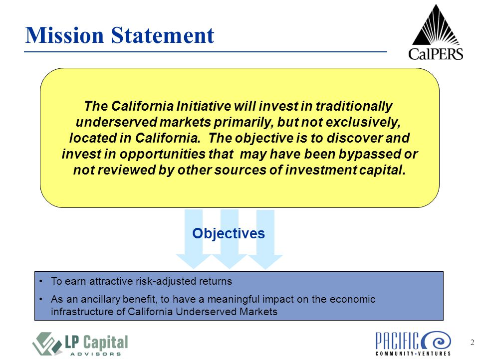 2 Mission Statement The California Initiative will invest in traditionally underserved markets primarily, but not exclusively, located in California.