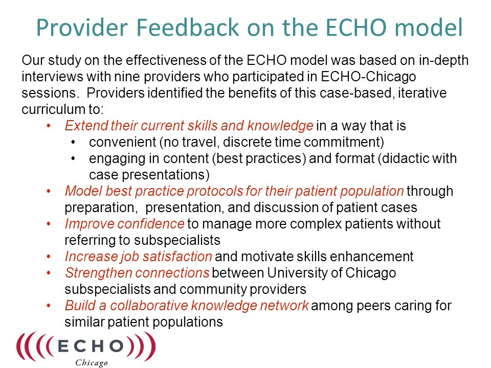 Provider Feedback on the ECHO model Our study on the effectiveness of the ECHO model was based on in-depth interviews with nine providers who participated in ECHO-Chicago sessions.