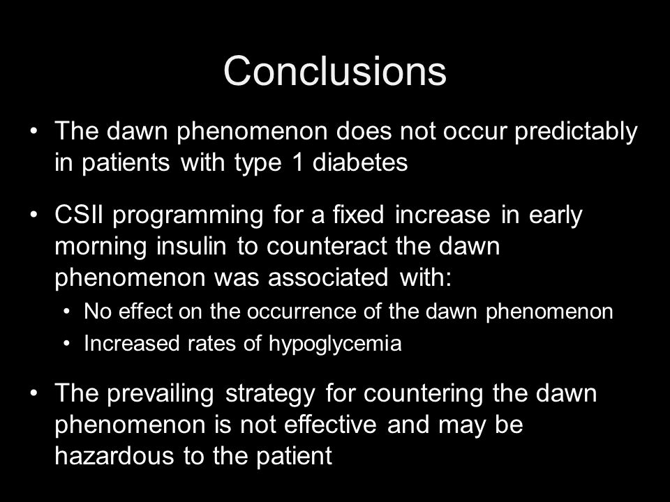 Conclusions The dawn phenomenon does not occur predictably in patients with type 1 diabetes CSII programming for a fixed increase in early morning ins