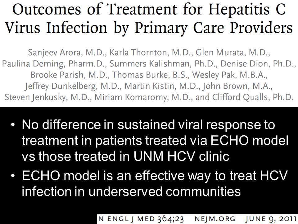 No difference in sustained viral response to treatment in patients treated via ECHO model vs those treated in UNM HCV clinic ECHO model is an effectiv