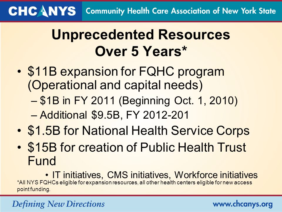 Unprecedented Resources Over 5 Years* $11B expansion for FQHC program (Operational and capital needs) –$1B in FY 2011 (Beginning Oct.