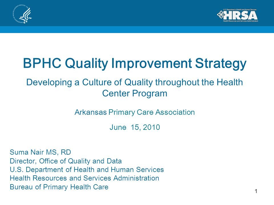 1 BPHC Quality Improvement Strategy Developing a Culture of Quality throughout the Health Center Program Arkansas Primary Care Association June 15, 20