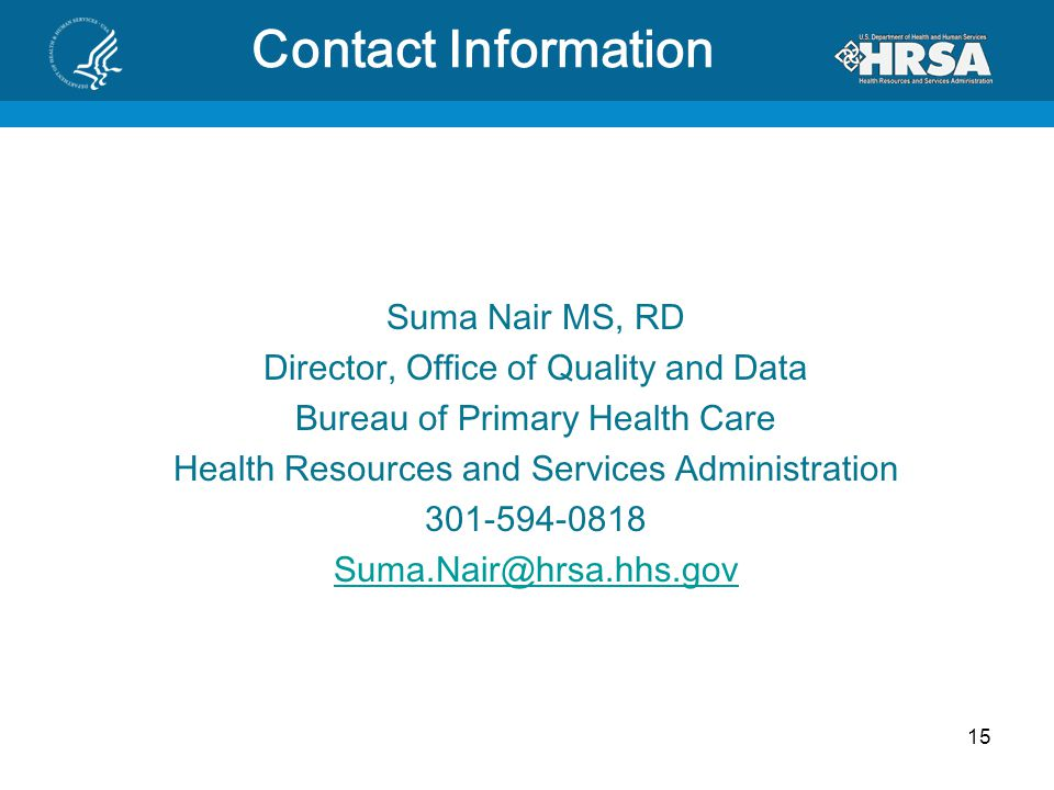 15 Contact Information Suma Nair MS, RD Director, Office of Quality and Data Bureau of Primary Health Care Health Resources and Services Administratio
