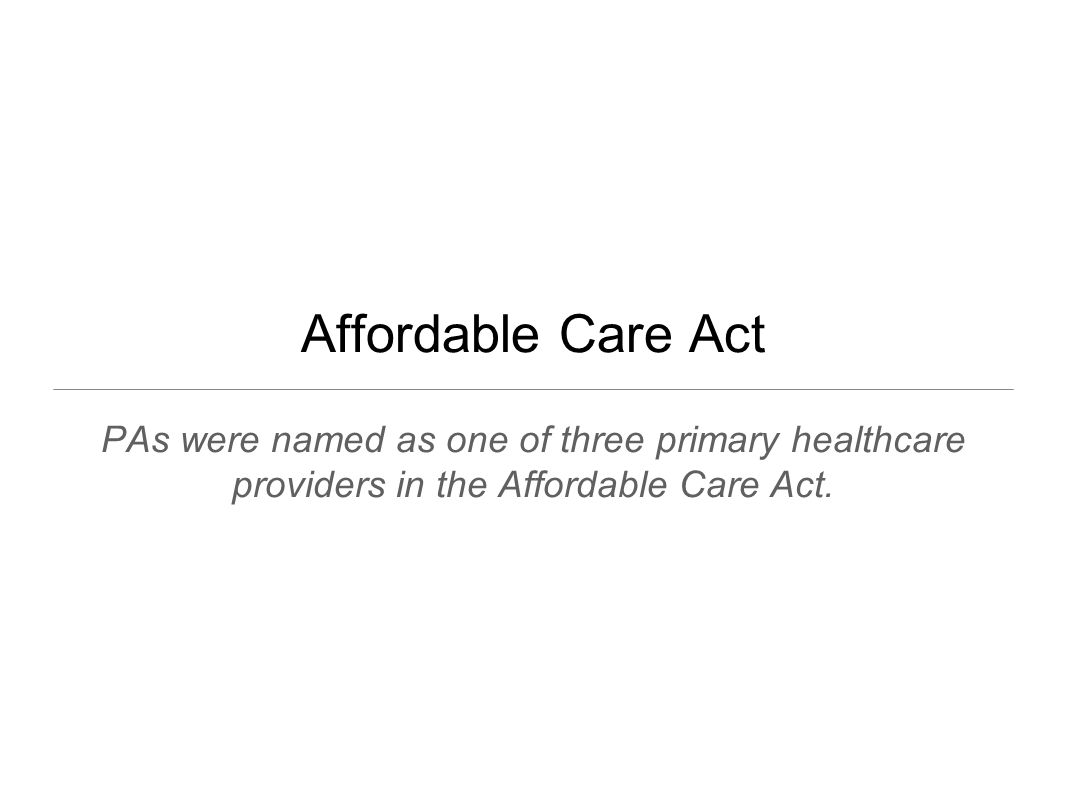 PAs were named as one of three primary healthcare providers in the Affordable Care Act.