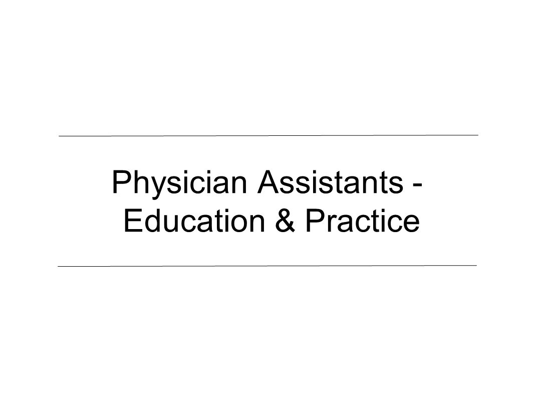 Physician Assistants - Education & Practice