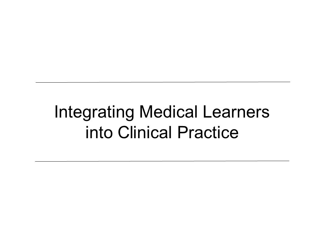 Integrating Medical Learners into Clinical Practice