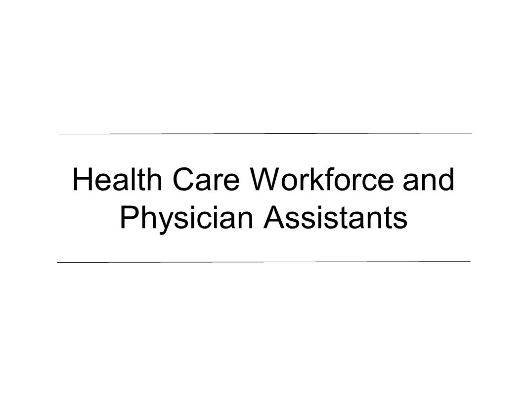 Health Care Workforce and Physician Assistants