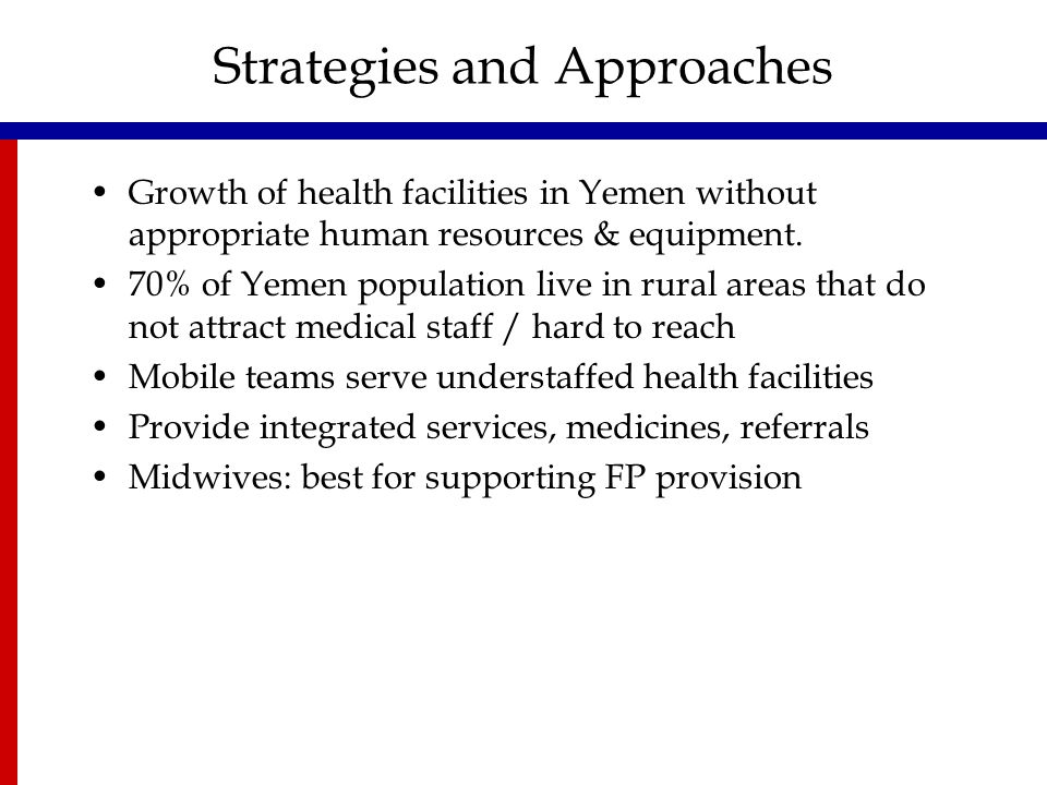 Strategies and Approaches Growth of health facilities in Yemen without appropriate human resources & equipment. 70% of Yemen population live in rural