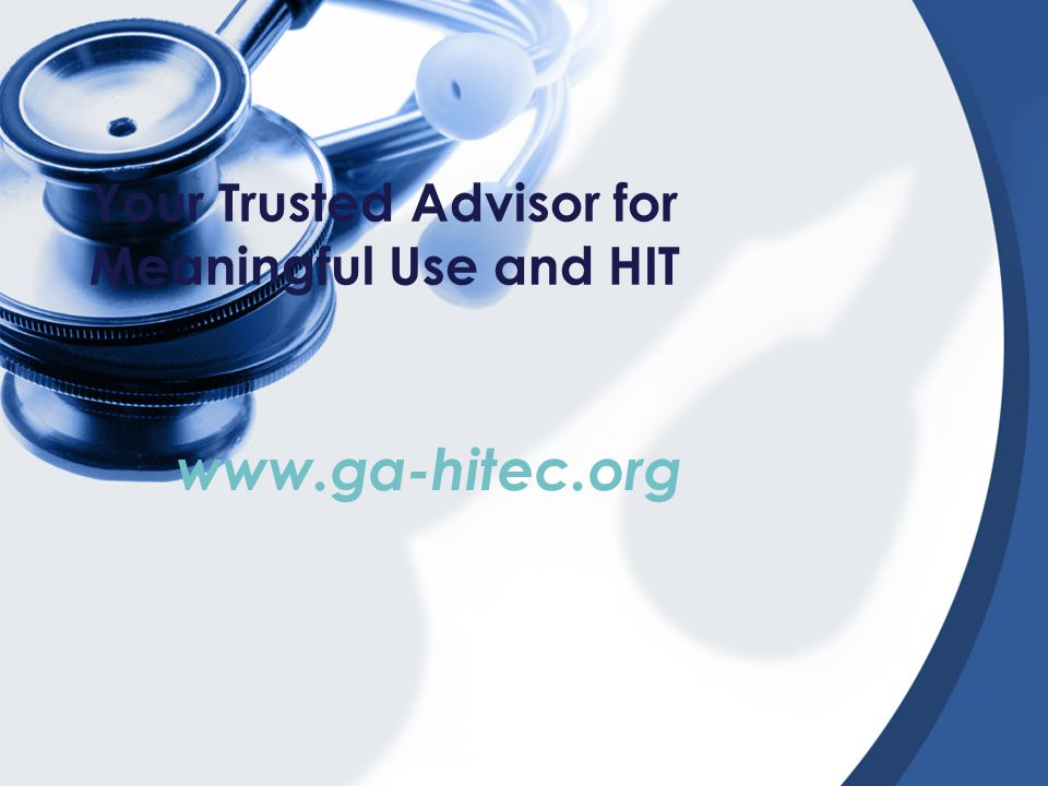 Your Trusted Advisor for Meaningful Use and HIT www.ga-hitec.org