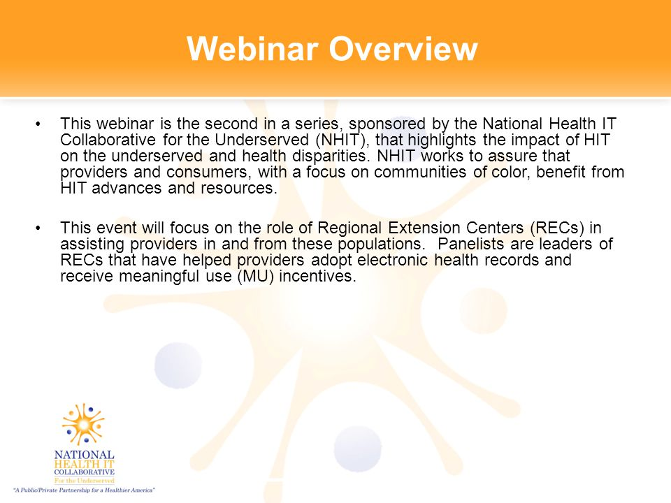 Webinar Overview This webinar is the second in a series, sponsored by the National Health IT Collaborative for the Underserved (NHIT), that highlights the impact of HIT on the underserved and health disparities.