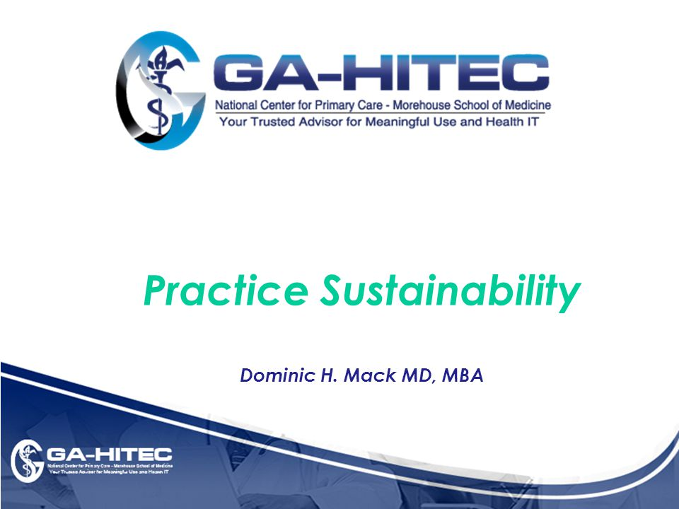 Practice Sustainability Dominic H. Mack MD, MBA