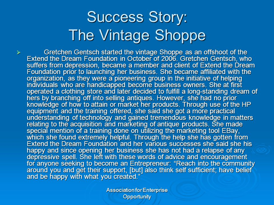 Association for Enterprise Opportunity Success Story: The Vintage Shoppe  Gretchen Gentsch started the vintage Shoppe as an offshoot of the Extend the Dream Foundation in October of 2006.