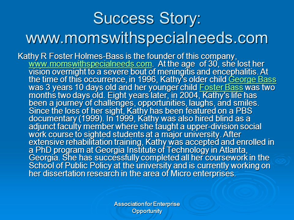 Association for Enterprise Opportunity Success Story: www.momswithspecialneeds.com Kathy R Foster Holmes-Bass is the founder of this company, www.moms